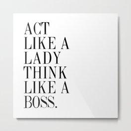 act like a lady think like a boss Metal Print
