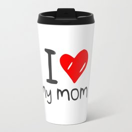 i love my mom smile Travel Mug