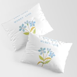 Love More Worry Less Pillow Sham