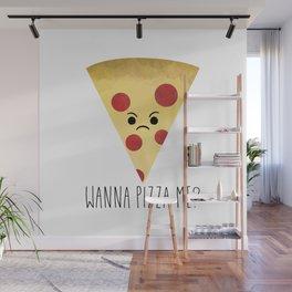 Wanna Pizza Me? Wall Mural