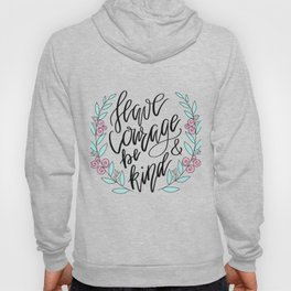 Have Courage and Be Kind Hoody