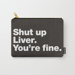 Shut up Liver. You're fine. Carry-All Pouch