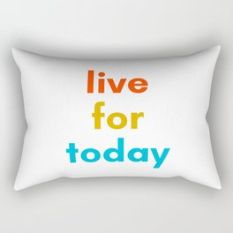LIVE FOR TODAY - Inspirational Quote Rectangular Pillow