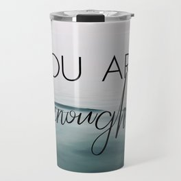 You Are Enough Travel Mug