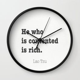 He who is contented is rich. Lao Tzu Wall Clock