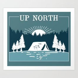 UP NORTH, camping Art Print