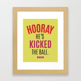 The IT Crowd - Hooray He's Kicked the Ball quote Framed Art Print