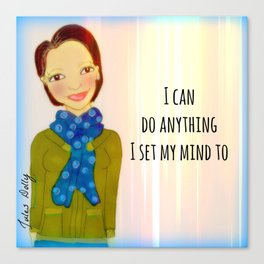 I Can Do Anything I Set My Mind To :: Muse Mantra Canvas Print