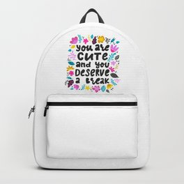 You are cute and you deserve a break - hand drawn quotes illustration. Funny humor. Life sayings. Backpack