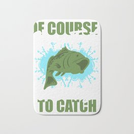 """Adult Humor Fishing Shirt For Naughty Fishers """"Of Course I Cum Fast I Got Fish To Catch"""" T-shirt Bath Mat"""