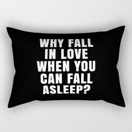 WHY FALL IN LOVE WHEN YOU CAN FALL ASLEEP? (Black & White) Rectangular Pillow