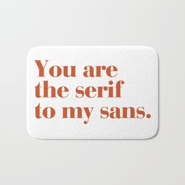 You are the serif to my sans Bath Mat