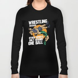 Wrestling Because Other Sports Only Require One Ball Long Sleeve T-shirt