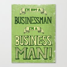 I'm Not a Businessman. I'm a Business, Man! Canvas Print