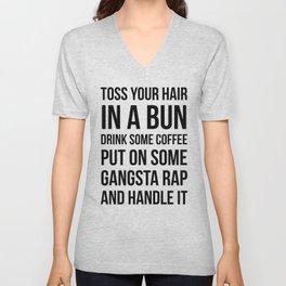 Toss Your Hair in a Bun, Coffee, Gangsta Rap & Handle It Unisex V-Neck