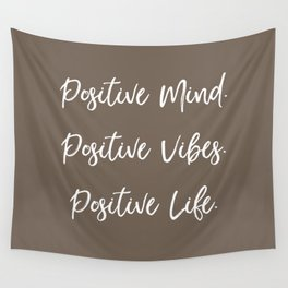 Positive Mind. Positive Vibes. Positive Life. - Neutral Brown Wall Tapestry