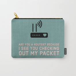 Nerdy valentines, anniversary, love; Are you a router? Because I see you checking out my packet Carry-All Pouch