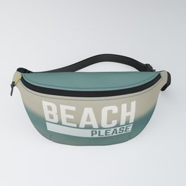 Beach Please Funny Quote Fanny Pack