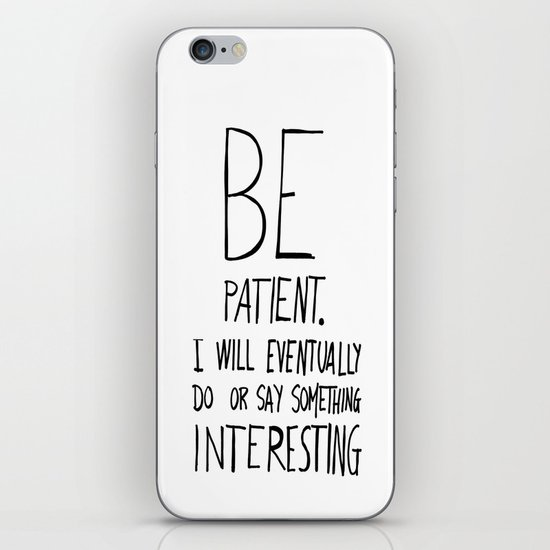 Be patient. iPhone & iPod Skin