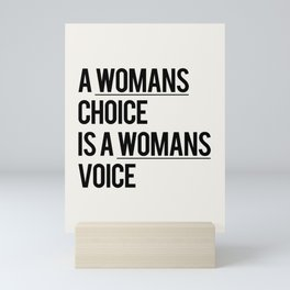 A WOMANS CHOICE IS A WOMANS VOICE Mini Art Print
