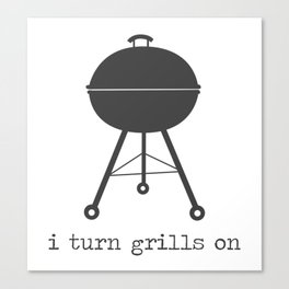 I Turn Grills On Canvas Print
