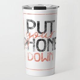 Put your phone down Travel Mug