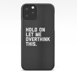 Hold On, Overthink This Funny Quote iPhone Case