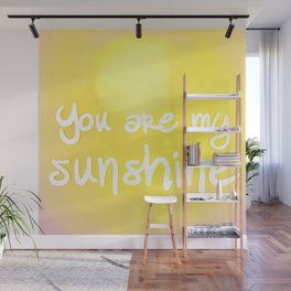 You are my Sunshine (Yes You Are) Wall Mural
