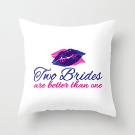 Two Brides Are Better Than One Gift Throw Pillow