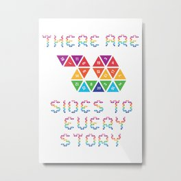There are 20 sides to every story Metal Print