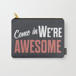 Come in we are awesome, vintage Business sign, shop entrance, we're open, store signs Carry-All Pouch