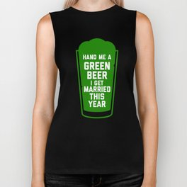 Hand Me a Green Beer, I Get Married This Year! Biker Tank