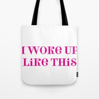 i woke up like this Tote Bags featuring I Woke Up Like This by Peplum & Prosecco