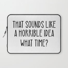 That Sounds Like A Horrible Idea What Time Laptop Sleeve