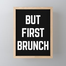But First Brunch Funny Quote Framed Mini Art Print
