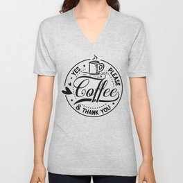 Coffee yes please and thank you - Funny hand drawn quotes illustration. Funny humor. Life sayings. Sarcastic funny quotes. Unisex V-Neck
