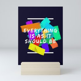 Everything is as it Should Be - Motivational Quote Mini Art Print