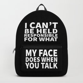 I Can't Be Held Responsible For What My Face Does When You Talk (Black & White) Backpack