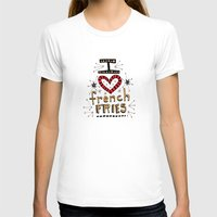 french fries T-shirts featuring I Love French Fries by Renee Leigh Stephenson