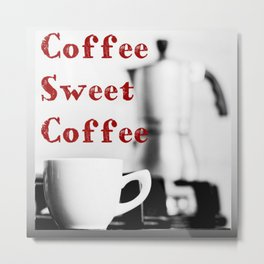 Coffee Sweet Coffee Metal Print