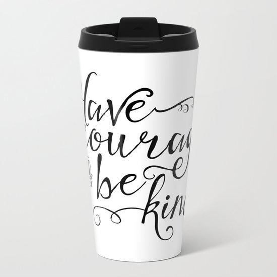Have Courage and Be Kind (BW) Metal Travel Mug