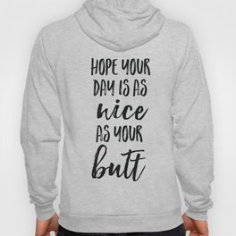 Hope your day is as nice as your butt Hoody