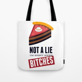 Not A Lie, I'm Right Here Bitches Tote Bag