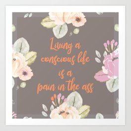 Living a conscious life Art Print