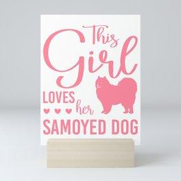 This Girl Loves Her Samoyed Dog pw Mini Art Print