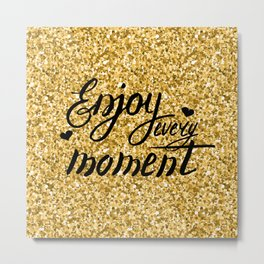 Enjoy every moment. Gold and black Metal Print