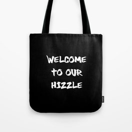 Welcome to Our Hizzle Tote Bag
