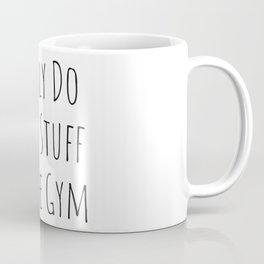 I Only Do Butt Stuff At The Gym - funny Workout Coffee Mug