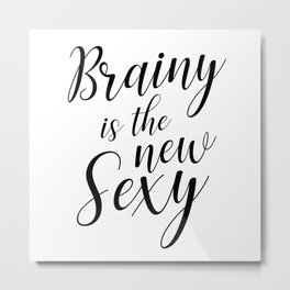 Brainy is the new sexy Metal Print