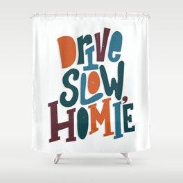 Drive Slow, Homie Shower Curtain